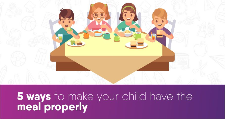 5 ways to make your child have the meal properly