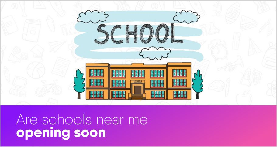 Are schools near me opening soon?