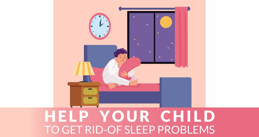 Help Your Child To Get Rid-Of Sleep Problems