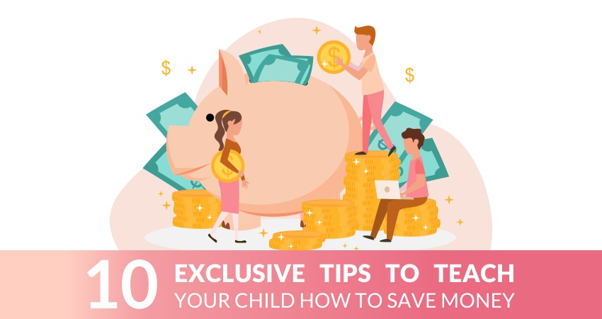 10 Exclusive Tips To Teach Your Child How To Save Money