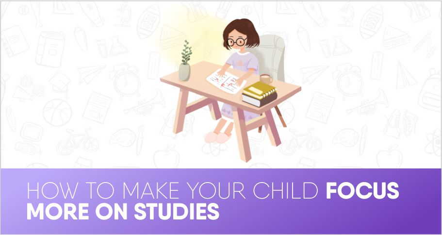 How to make your child focus more on studies