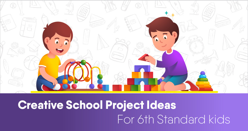 Try these innovative project ideas for class 6 students