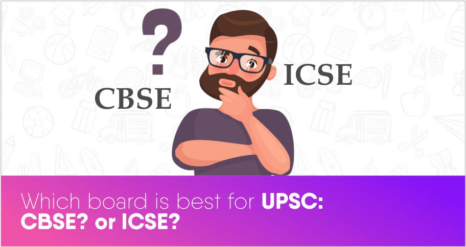 Which board is best for UPSC: CBSE? Or ICSE?