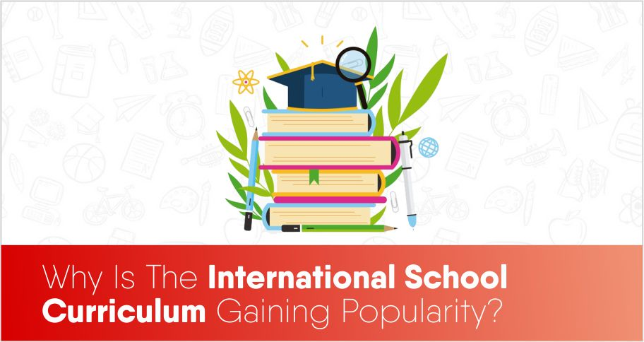 Why Is The International School Curriculum Gaining Popularity?