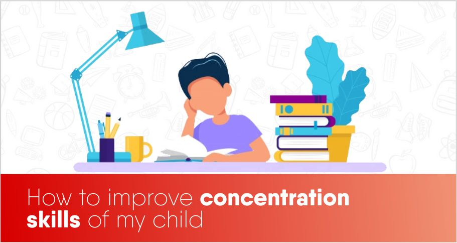 How to improve concentration skills of my child