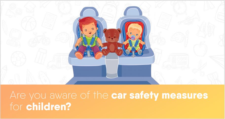 Are you aware of the car safety measures for children?
