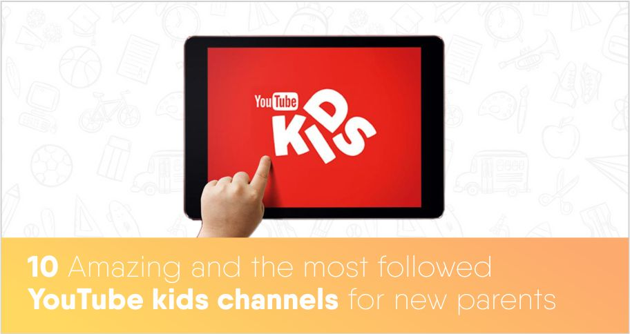 10 Amazing and the most followed YouTube kids channels for new parents