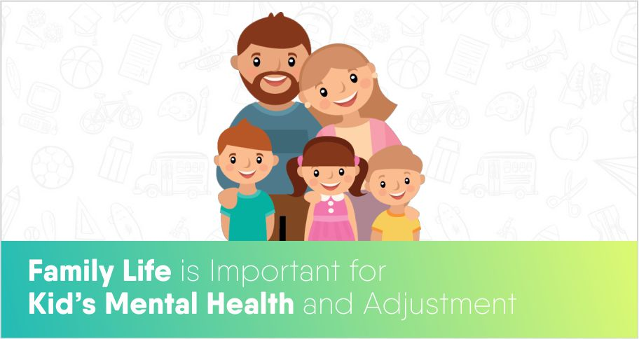 Family Life is Important for Kid's Mental Health and Adjustment