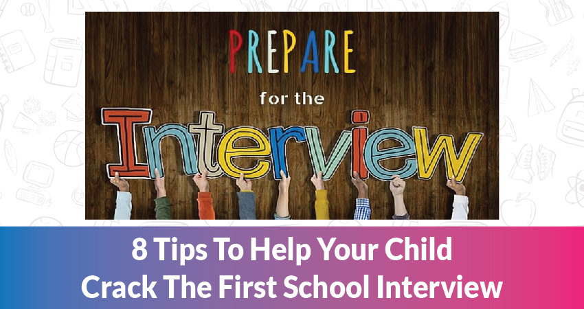 8 Tips To Help Your Child Crack The First School Interview