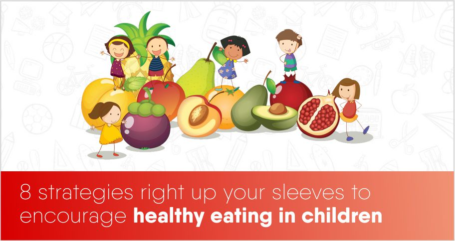 8 strategies right up your sleeves to encourage healthy eating in children