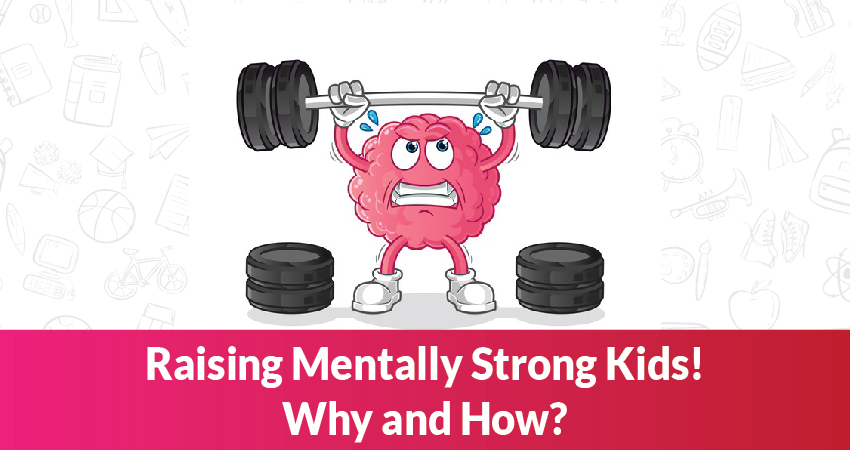 Raising Mentally Strong Kids! Why and How?