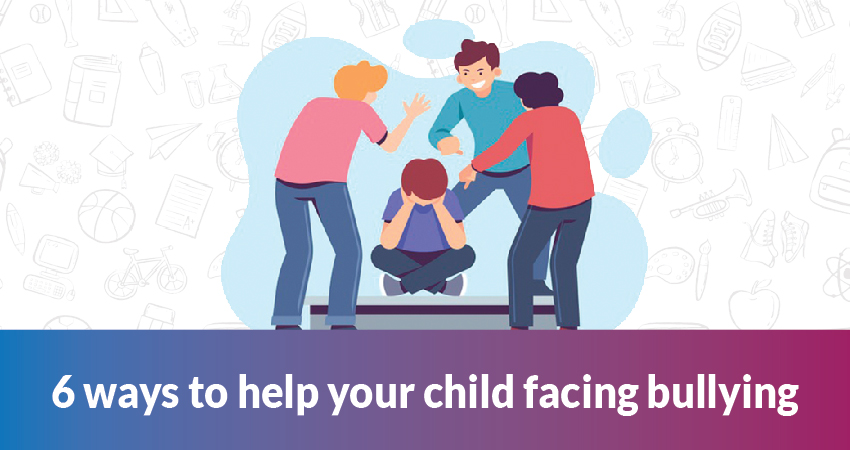 6 ways to help your child facing bullying.