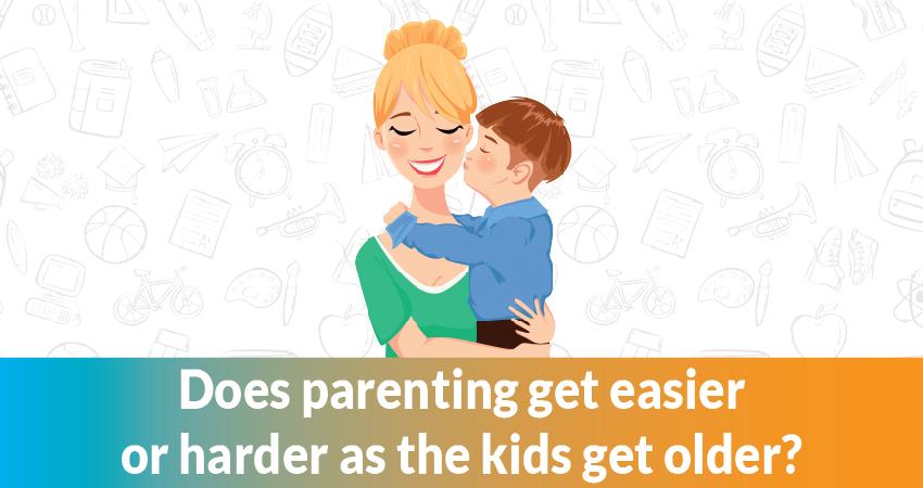 Does parenting get easier or harder as the kids get older?