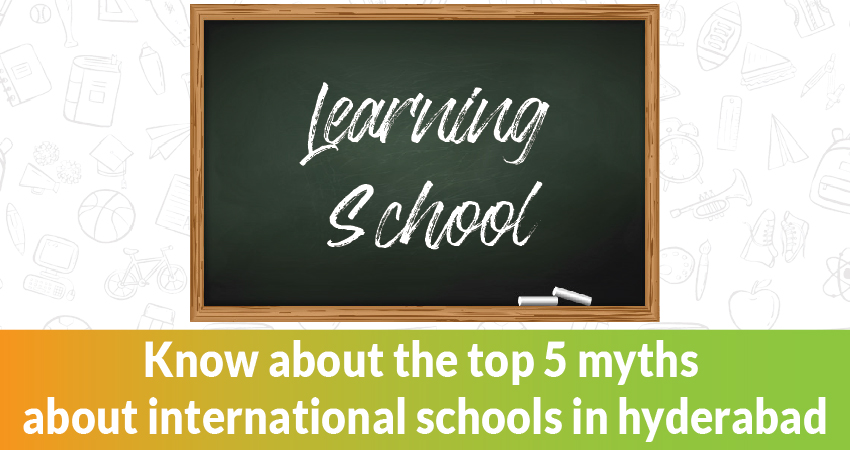5 myths about International schools in Hyderabad Debunked!
