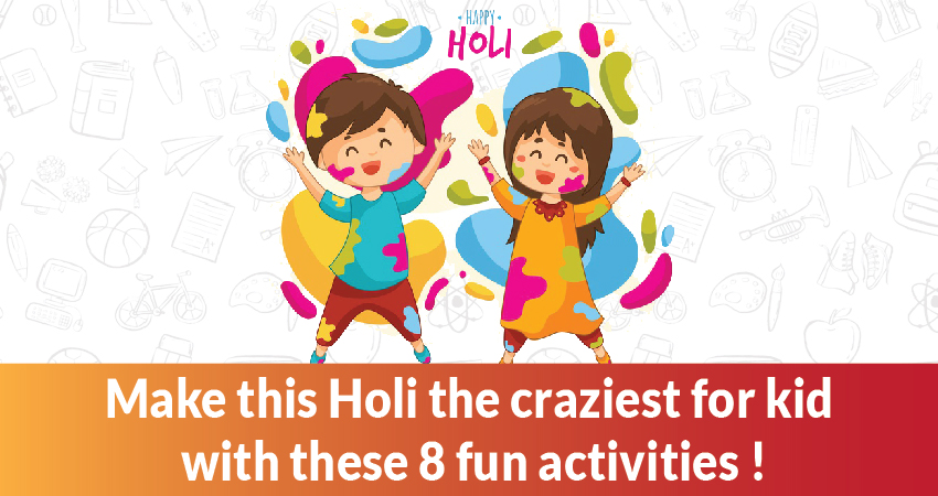 The 8 craziest and fun activities for Kids in Holi!