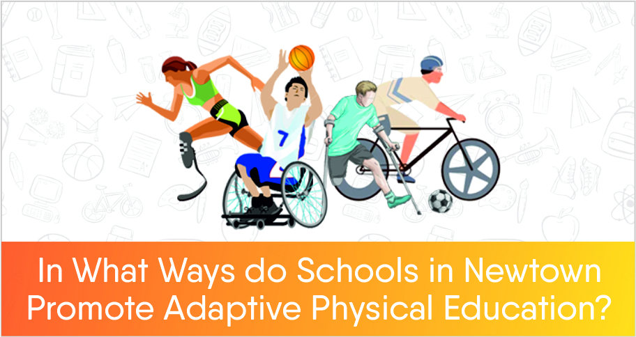 In What Ways do Schools in Newtown Promote Adaptive Physical Education?