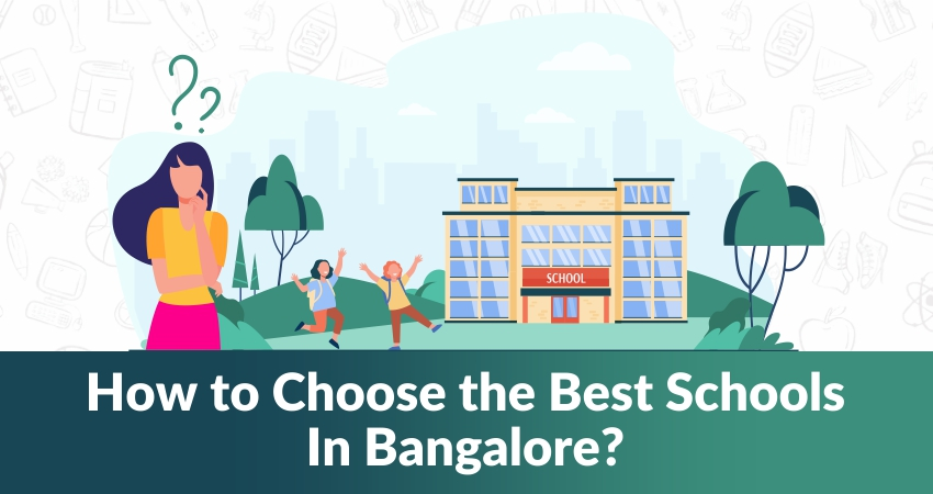 How to Choose the Best Schools In Bangalore?