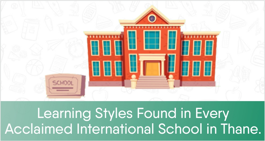 Learning Styles Found in Every Acclaimed International School in Thane.
