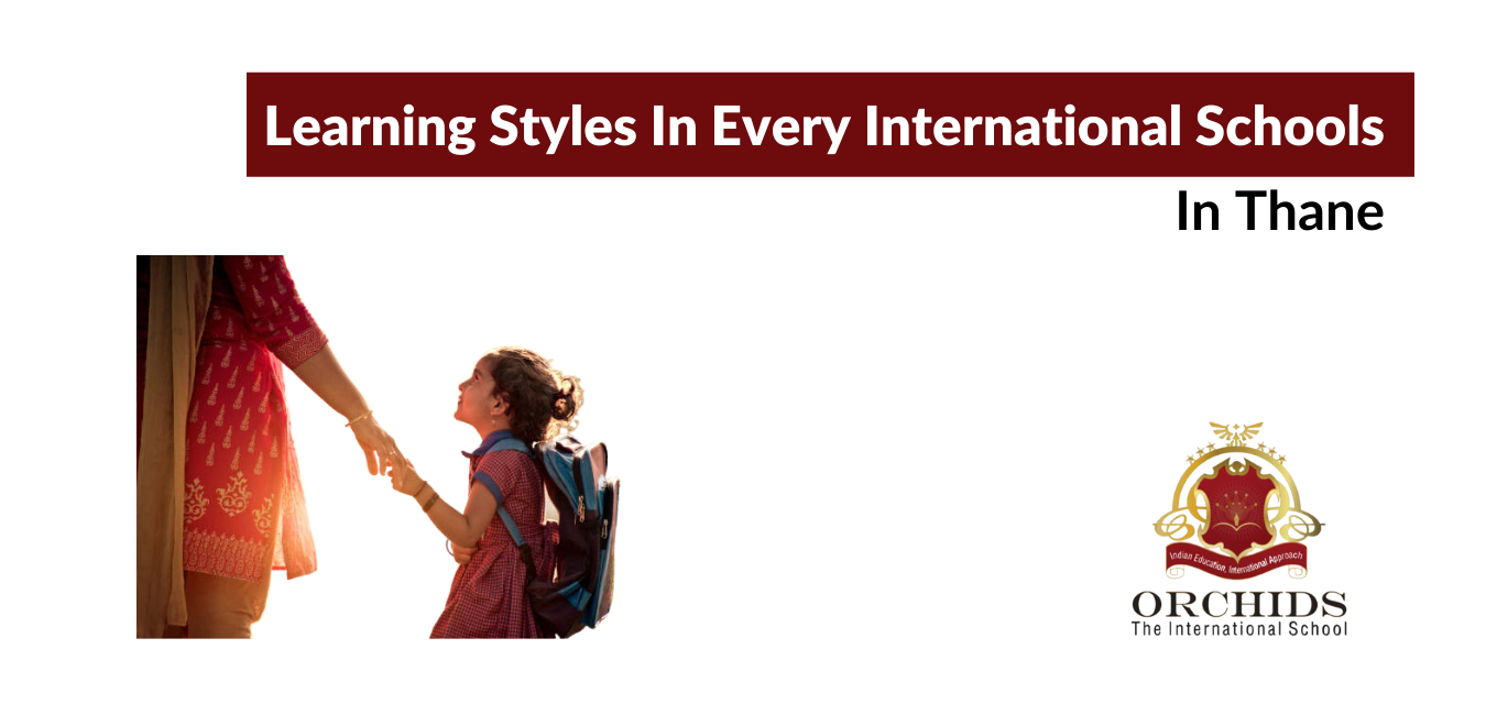 Learning Styles Found In Every International Schools In Thane.