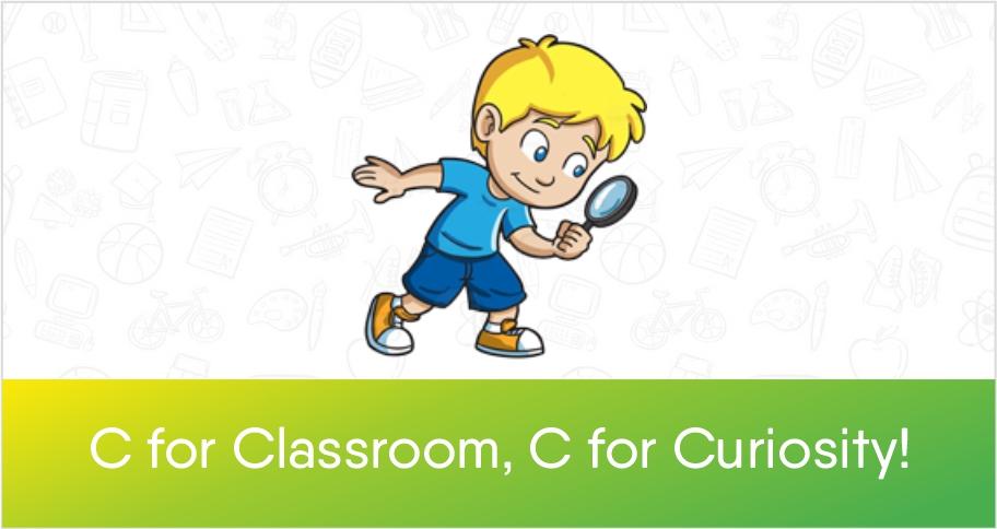 C for Classroom, C for Curiosity!