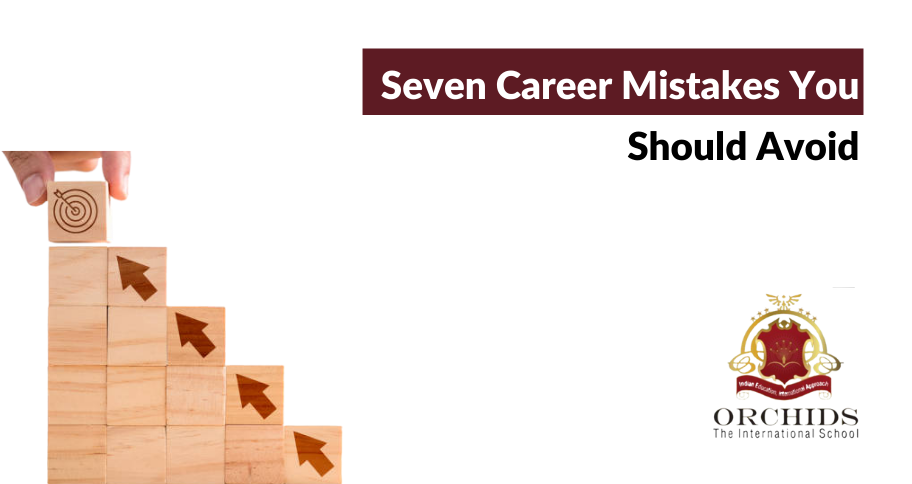 It's time to know the Seven Career Mistakes to Avoid