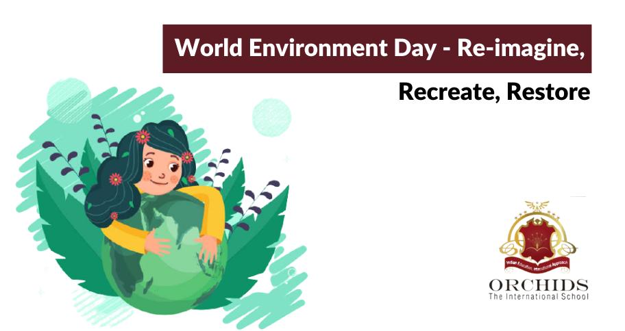 World Environment Day – Reimagine, Recreate, Restore