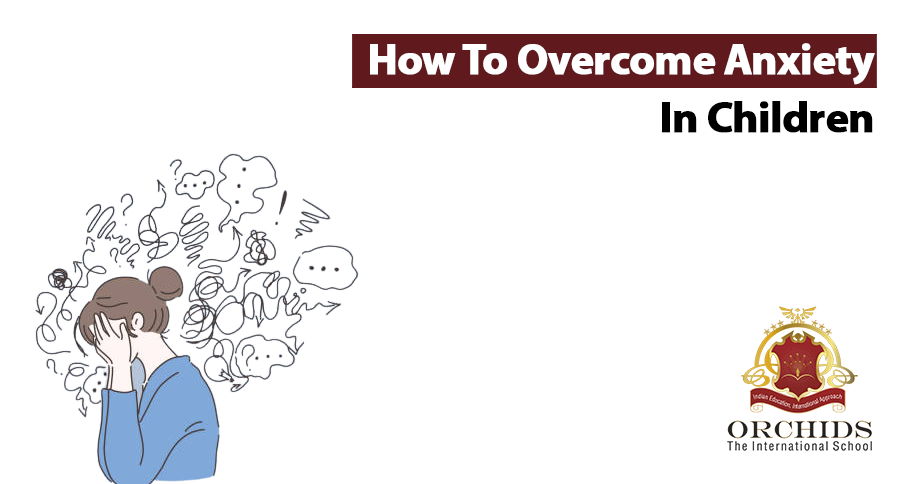 How to Overcome Anxiety in Children and Teens